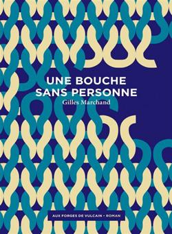Salon du Livre de Villeuve-sur-Lot  Prix des Lycéens :  Une bouche sans personne  de Gilles Marchand